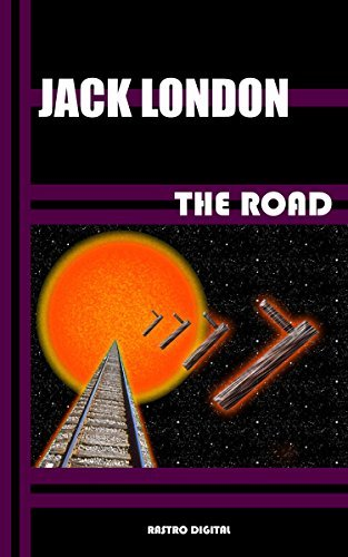 THE ROAD - JACK LONDON (WITH NOTES)(BIOGRAPHY)(ILLUSTRATED)  by  Jack London