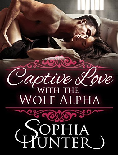 Captive Love with the Wolf Alpha (BBW Shapeshifter Fantasy Romance) (Fun Mature Young Adult Contemporary Werewolf Shifter Alpha Male Love and Romance Books) Sophia Hunter