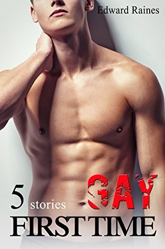 First Time Gay: 5 Forbidden MM Stories of Seduction Edward Raines