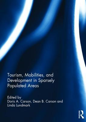 Tourism, Mobilities, and Development in Sparsely Populated Areas  by  Doris Carson