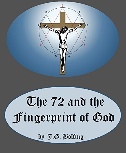The 72 and the Fingerprint of God: Information for an Age of Awareness  by  J.G. Bolfing