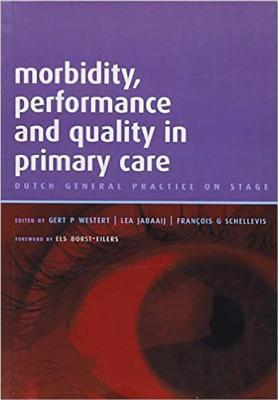 Morbidity, Performance and Quality in Primary Care: Dutch General Practice on Stage  by  Gert Westert
