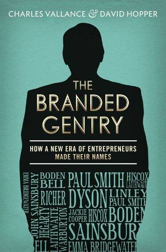 The Branded Gentry: How A New Era of Entrepreneurs Made Their Names Charles Vallance