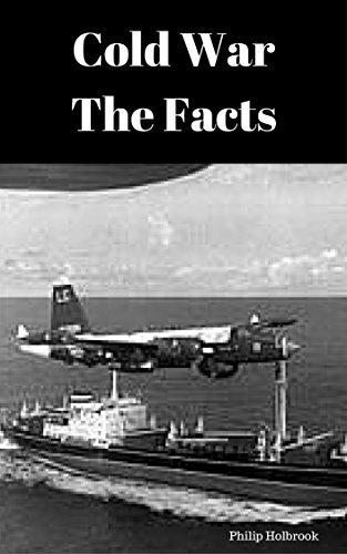 Cold War: The Facts  by  Philip Holbrook