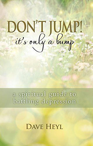 Dont Jump! Its Only a Bump: A Spiritual Guide to Battling