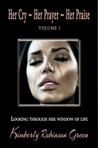 Her Cry - Her Prayer - Her Praise: Looking Through Her Window of Life  by  Kimberly Robinson Green