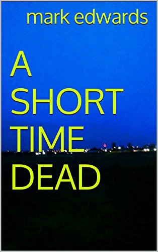 A SHORT TIME DEAD Mark Edwards