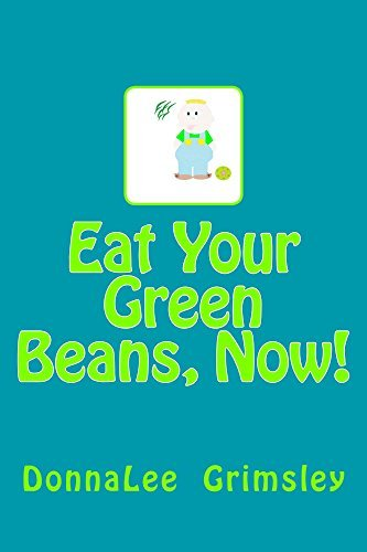 Eat Your Green Beans, Now!: (Adorable Rhyming Book for Preschoolers - Beginning Readers)  by  Donnalee Grimsley
