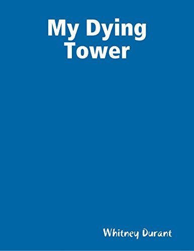 My Dying Tower  by  Whitney Durant