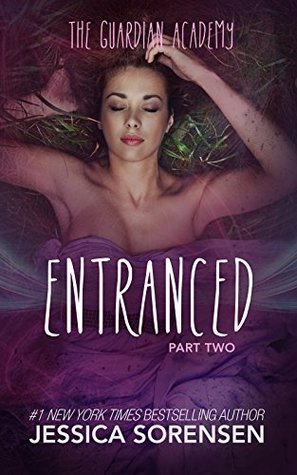 Entranced: Part Two (Guardian Academy #1b)  by  Jessica Sorensen