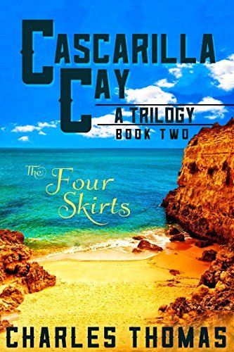 Cascarilla Cay: Book Two - The four Skirts  by  Charles Thomas