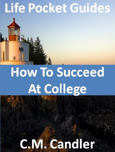 How To Succeed At College (Life Pocket Guides Book 1)  by  C.M. Candler