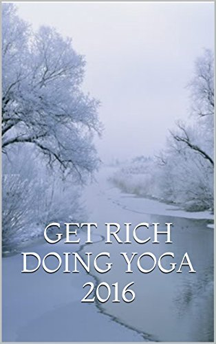 GET RICH DOING YOGA 2016: Yoga for beginners? Yoga for the beginner! Yoga for relaxing! Yoga for weight loss! Yoga for losing weight! How to do yoga? Yoga for reducing body fat? Yoga.  by  M. Lawrence