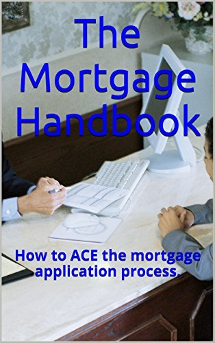 The Mortgage Handbook: How to ACE the mortgage application process. Ismael Cortijo