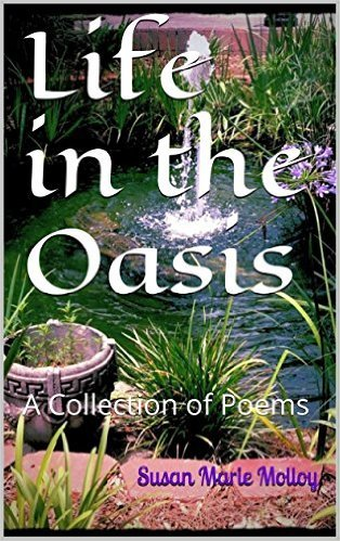 Life in the Oasis: A Collections of Poems  by  Susan Marie Molloy