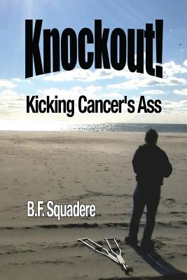 Knockout!: Kicking Cancers Ass  by  B F Squadere