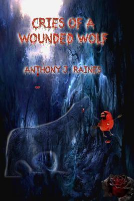 Cries of a Wounded Wolf  by  Anthony J Raines