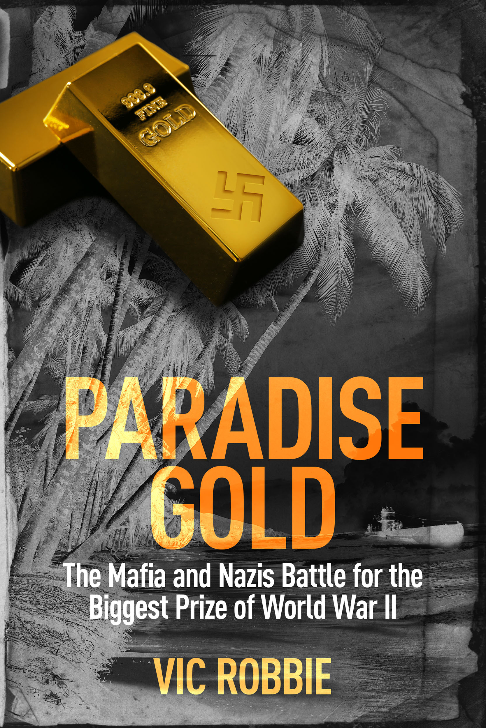Paradise Gold: The Mafia and Nazis battle for the biggest prize of World War II (Ben Peters Thriller series Book 2)  by  Vic Robbie