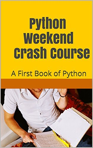 Python Weekend Crash Course: A First Book of Python  by  Yarmin R