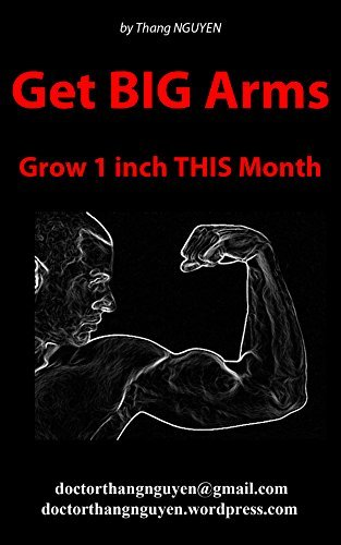 Get BIG Arms. Grow 1 inch THIS Month (an easy-to-follow guide) Doctor Thang NGUYEN by Thang Nguyen