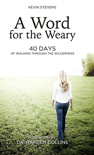 A Word for the Weary: 40 Days of Walking Through the Wilderness  by  Kevin Stevens