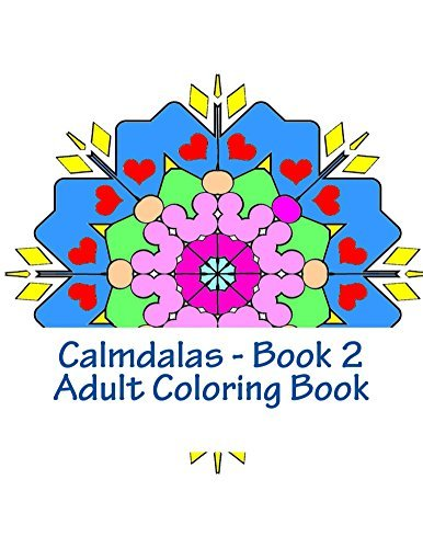 Calmdalas - Book 2 Adult Coloring Book: Over 50 Relaxing Mandalas to Color  by  Kelly Cook