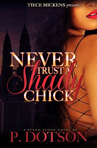 Never Trust A Shady Chick  by  P. Dotson