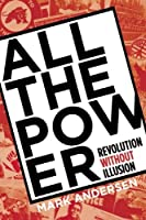 All the Power: Revolution Without Illusion (Punk Planet Books)