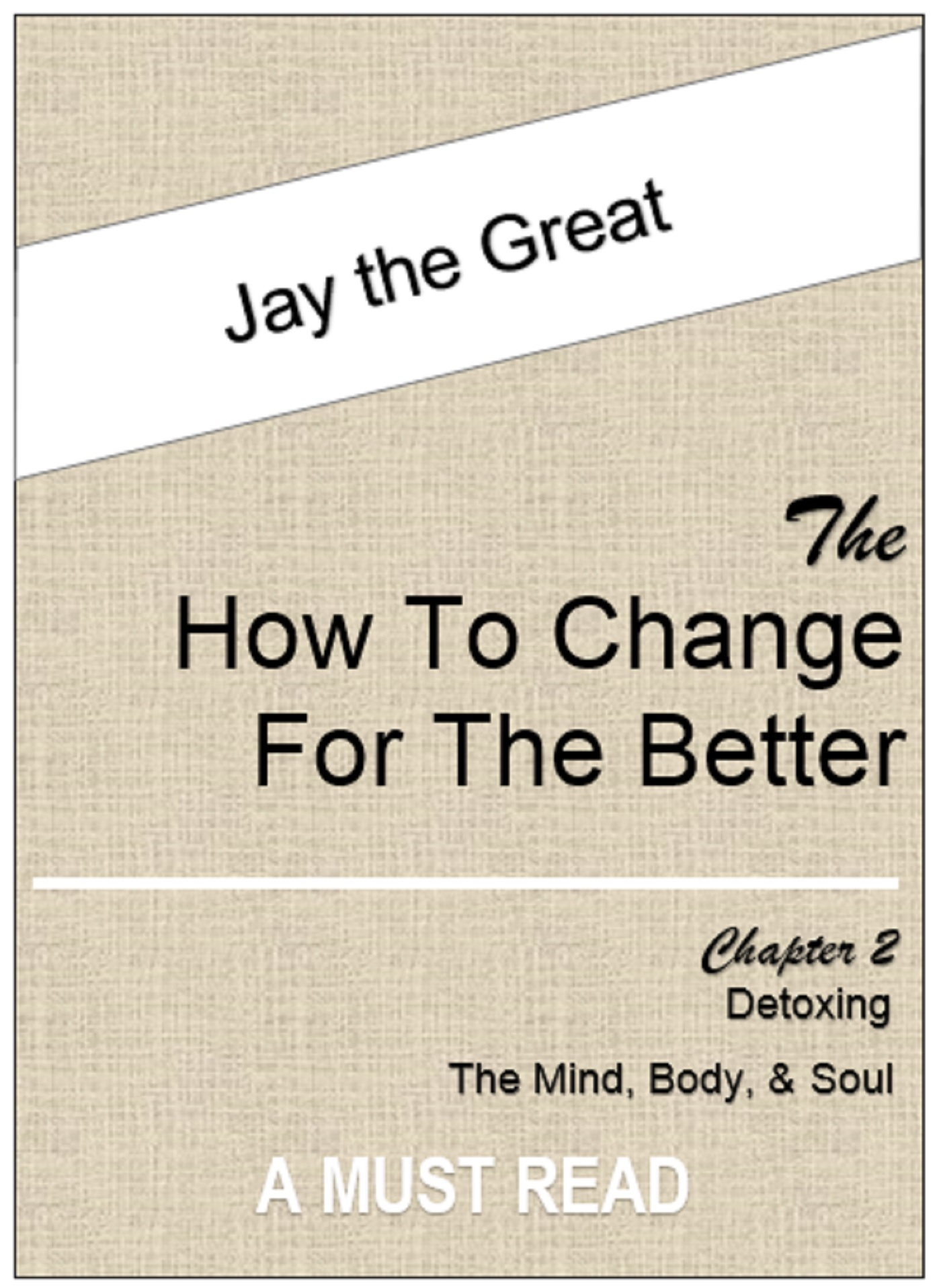 The How to Change for the Better: Chapter Two Jay The Great
