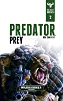 Predator, Prey (The Beast Arises #2 - Warhammer 40,000) - Rob Sanders