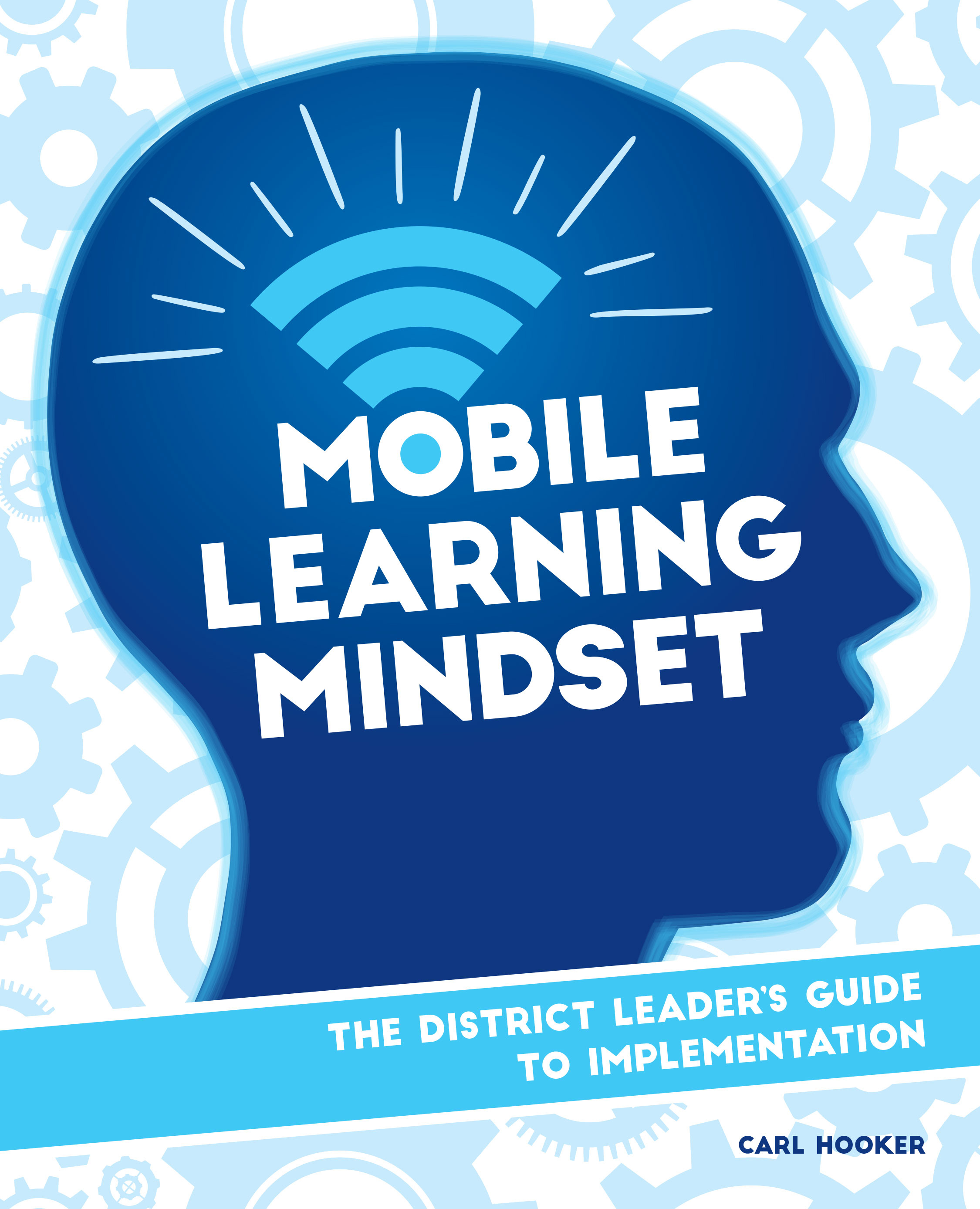 Mobile Learning Mindset: The District Leaders Guide to Implementation  by  Carl Hooker