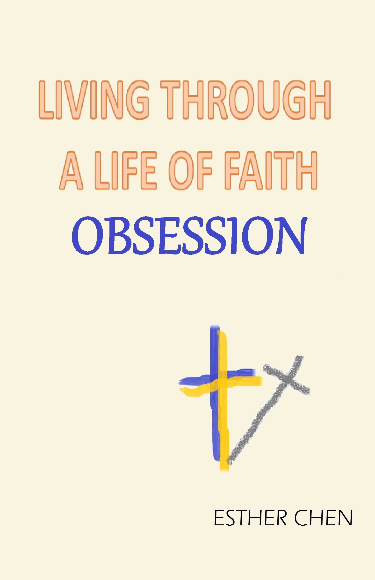 Living A Life Of Faith: Obsession  by  Esther Chen