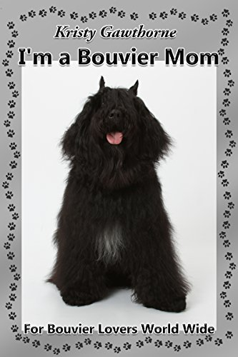 Im A Bouvier Mom: A true to life perspective narrated a real Bouvier Mom by Frank Gawthorne