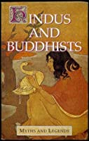 Hindus and Buddhists (Myths and Legends)