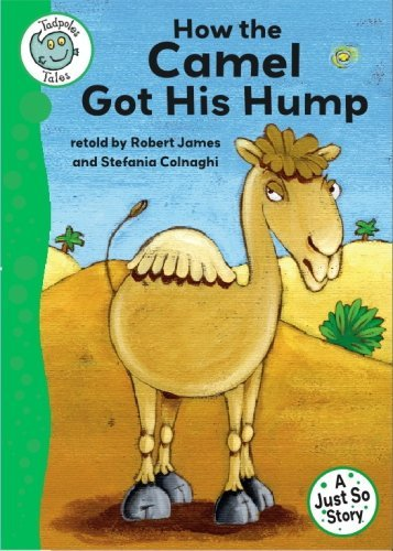Just Stories: How The Camel Got His Hump: Tadpoles Tales: Just So Stories Robert James