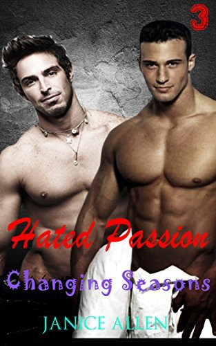 Gay Romance: Hated Passion (Changing Seasons Book 3) ( Romance Menage Fiction MM Gay ) (Taboo bdsm Contemporary)  by  Janice Allen