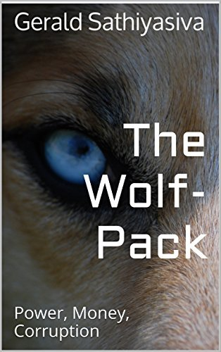 The Wolf-Pack: Power, Money, Corruption Gerald Sathiyasiva