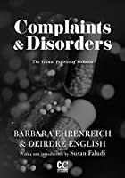 Complaints and Disorders: The Sexual Politics of Sickness (Contemporary Classics by Women (Feminist Press))