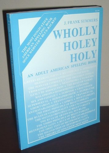 Wholly, holey, holy: An adult American spelling book  by  J. Frank Summers
