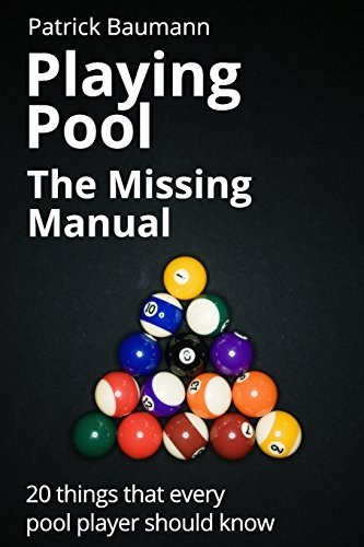 Playing Pool - The Missing Manual: 20 Things That Every Pool Player Should Know  by  Patrick Baumann