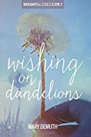 Wishing on Dandelions (Maranatha Series #2)