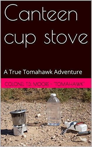 Canteen cup stove: A True Tomahawk Adventure (True Tomahawk Adventures Book 1)  by  Colonel T.D. Moore