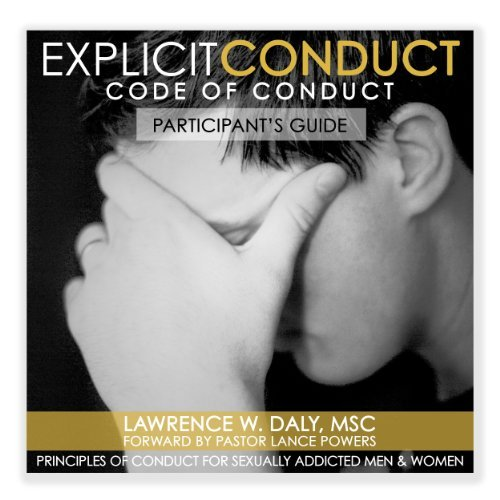 Explicit Conduct Participants Guide  by  Lawrence W. Daly