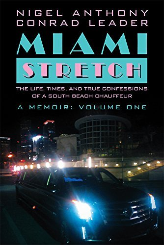 Miami Stretch: The Life, Times, and True Confessions of a South Beach Chauffeur Nigel Anthony Conrad Leader