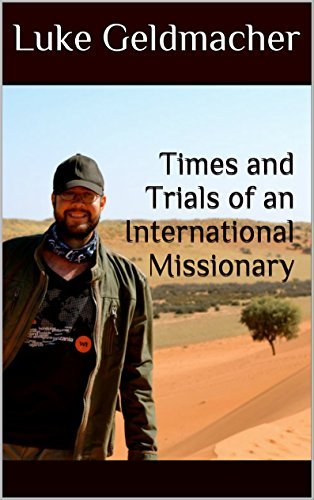 Times and Trials of an International Missionary  by  Luke Geldmacher