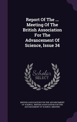 Report of the ... Meeting of the British Association for the Advancement of Science, Issue 34  by  British Association for The Advancement
