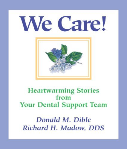 We Care! Heartwarming Stories from Your Dental Support Team  by  Donald M. Dible