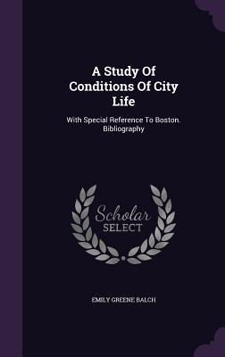 A Study of Conditions of City Life: With Special Reference to Boston. Bibliography  by  Emily Greene Balch