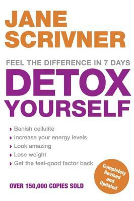 Detox Yourself: Feel the Benefits After Only 7 Days Jane Scrivner