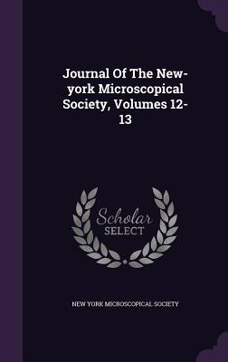 Journal of the New-York Microscopical Society, Volumes 12-13  by  New York Microscopical Society